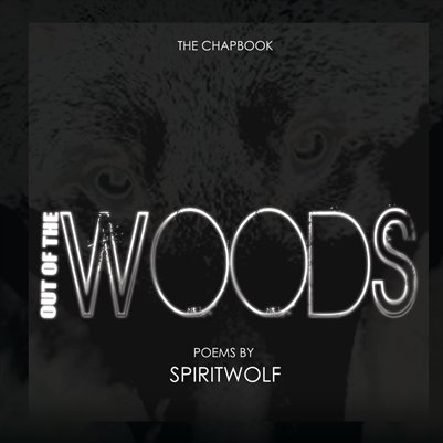 SpiritWolf ~ Out Of The Woods Chapbook