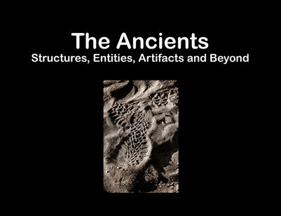 The Ancients (Structures,Entities, Artifacts and Beyond)