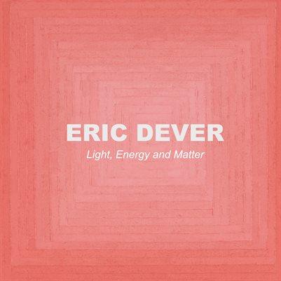Eric Dever: Light Energy & Matter