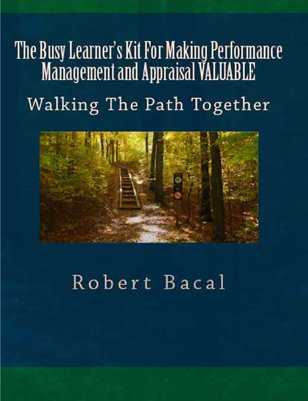 The Busy Learner's Kit For Making Performance Management and Appraisal VALUABLE: Walking The Path Together