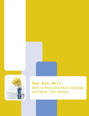 Bye Bye Mail: Stop Junk Mail, Catalogs and More.  You Choose.