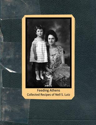 Feeding Athens: Collected Recipes of Nell S. Lutz