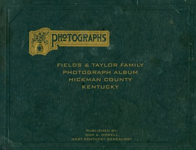 FIELDS & TAYLOR FAMILY PHOTOGRAPH ALBUM HICKMAN COUNTY, KENTUCKY