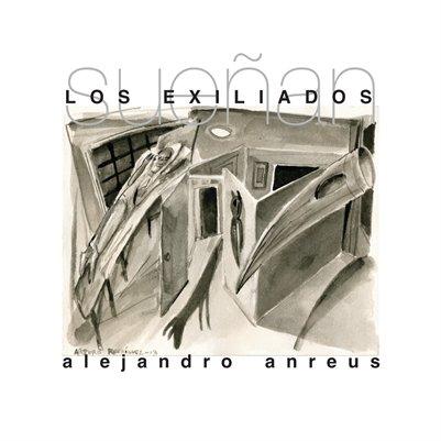 Alejandro Anreus | LOS EXILIADOS SUEÑAN