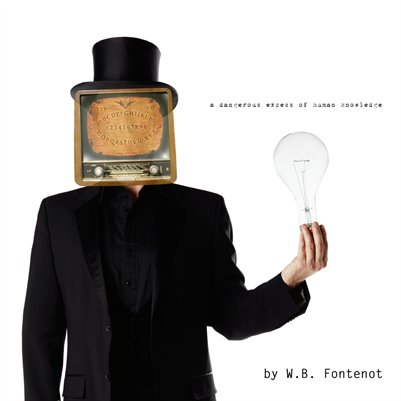 A Dangerous Excess of Human Knowledge by W.B. Fontenot