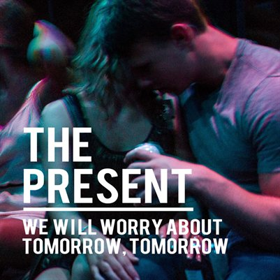 The Present: We will worry about tomorrow, tomorrow.