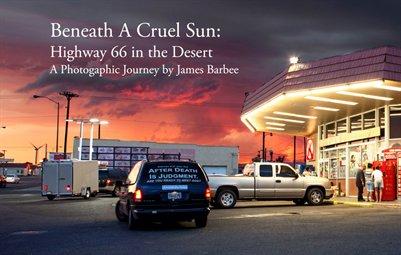 Jim Barbee. Beneath a Cruel Sun: Highway 66 in the Desert.