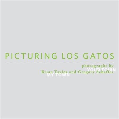 Picturing Los Gatos: Photographs by Brian Taylor and Gregory Schaffer