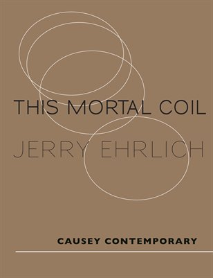 Jerry Ehrlich - This Mortal Coil - Causey Contemporary