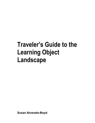 A Traveler's Guide to the Learning Object Landscape.  April 2003
