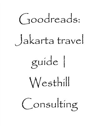 Goodreads: Jakarta travel guide | Westhill Consulting