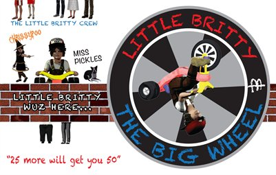 "little britty and the big wheel ""25 more will get you 50"""