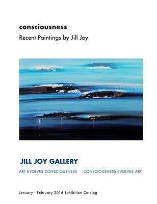 Jill Joy Gallery Consciousness Exhibition Catalog Jan- Feb 2016