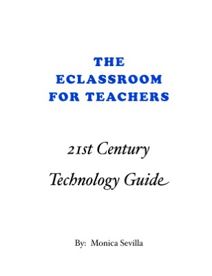 The e Classroom 4 Teachers: 21st Century Technology Guide