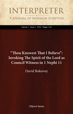"""Thou Knowest That I Believe"": Invoking The Spirit of the Lord as Council Witness in 1 Nephi 11 (1, 2012:1-23)"