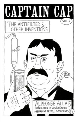 CAPTAIN CAP (Vol. III): THE ANTIFILTER & OTHER INVENTIONS by Alphonse Allais