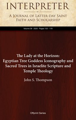 The Lady at the Horizon: Egyptian Tree Goddess Iconography and Sacred Trees in Israelite Scripture and Temple Theology