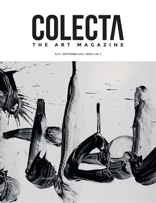 Colecta The Art Magazine  | July / September 2021  |  Year 2 – Vol 3
