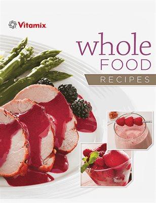Vitamix Whole Foods Recipe Book