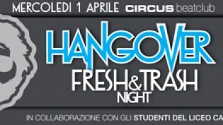 Hangover Fresh & Trash Night @ Circus Club