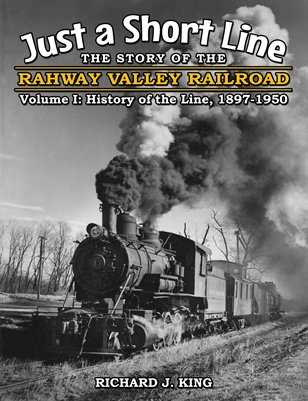 Just a Short Line - The Story of the Rahway Valley Railroad, Volume I: History of the Line, 1897-1950
