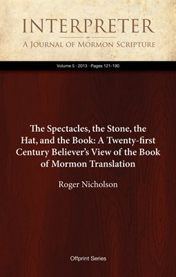 The Spectacles, the Stone, the Hat, and the Book: A Twenty-first Century Believer's View of the Book of Mormon Translation
