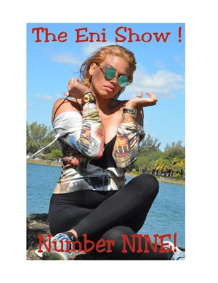 The Eni Show Number NINE!