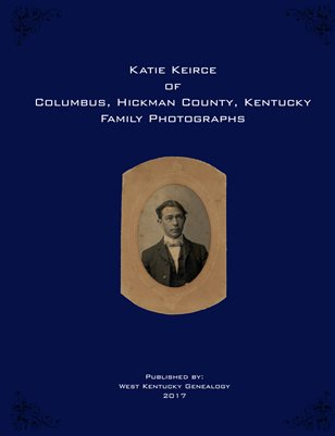 Katie Keirce of Columbus, Hickman County, Ky Family Photographs