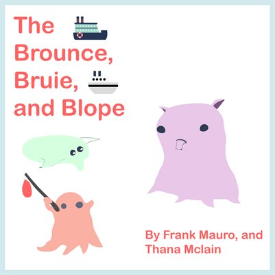 The Brounce, Bruie, and Blope