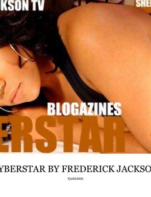 CYBERSTAR BLOGAZINES BY FREDERICK JACKSON TV