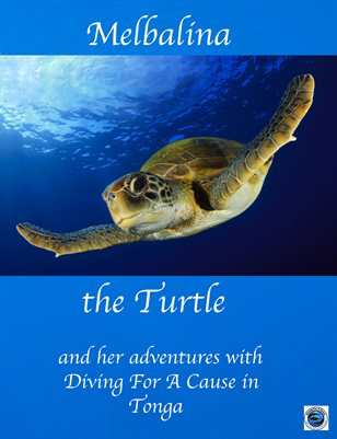 Melbalina the Turtle and her Adventures with Diving For A Cause in Tonga