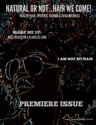 Natural or Not...Hair We Come! The Mag- Premiere Issue