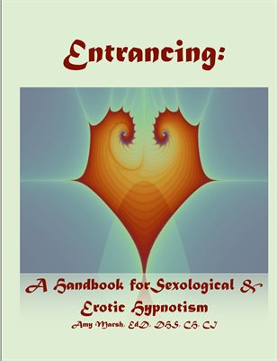 2016 Revised - Entrancing: A Handbook of Sexological and Erotic Hypnotism
