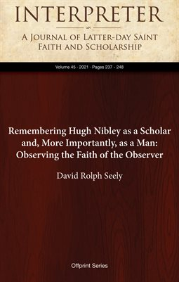 Remembering Hugh Nibley as a Scholar and, More Importantly, as a Man: Observing the Faith of the Observer