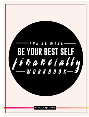 "The BE WISE ""Be Your Best Self FINANCIALLY"" Workbook"