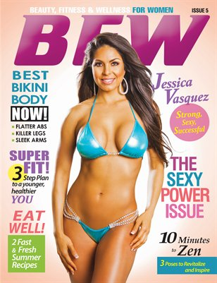 BFW Magazine Issue 5: Beauty, Fitness & Wellness for Women featuring Jessica Vasquez