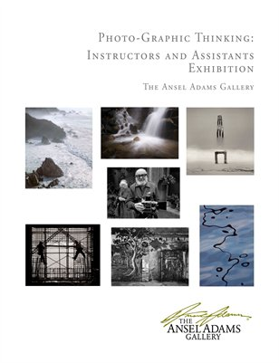 Photo-Graphic Thinking: Ansel Adams Gallery Instructors and Assistants Exhibition