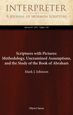 Scriptures with Pictures: Methodology, Unexamined Assumptions, and the Study of the Book of Abraham