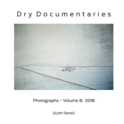 Dry Documentaries:  Photographs - Volume 8 (2018)