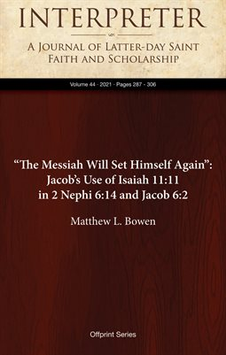 """The Messiah Will Set Himself Again"": Jacob's Use of Isaiah 11:11 in 2 Nephi 6:14 and Jacob 6:2"