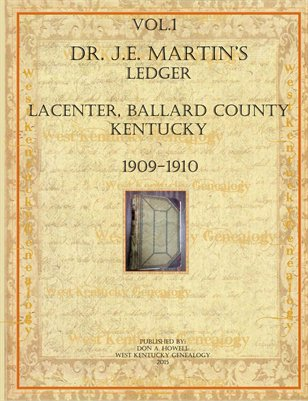 Vol.1 (Pages 1-136) Dr. J.E. Martin's Ledger from LaCenter, Ballard County, Kentucky