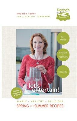 Let's Entertain! Spring & Summer Recipes: Simple, Healthy, Delicious
