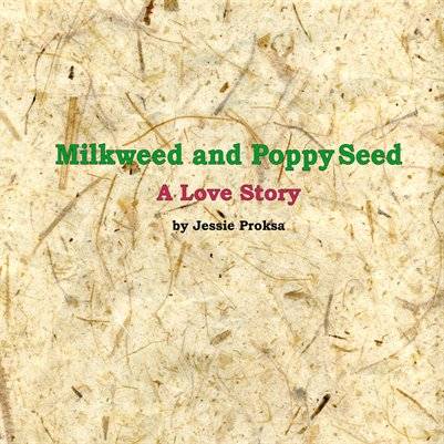 Milkweed and Poppy Seed; A Love Story