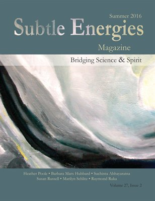 Subtle Energy Summer 2016 Vol 27 Issue 2