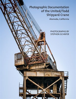Photo Documentation of the United/Todd Shipyard Crane, Alameda, California, by Stephen Schafer.