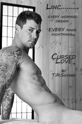 Linc......every womans dream, every mans nightmare.   Cursed Love by T.H. Snyder
