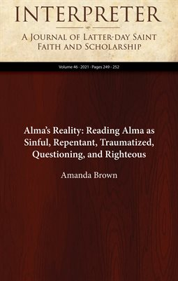 Alma's Reality: Reading Alma as Sinful, Repentant, Traumatized, Questioning, and Righteous
