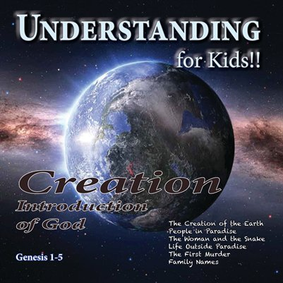 Understanding For Kids!!  Genesis 1-5