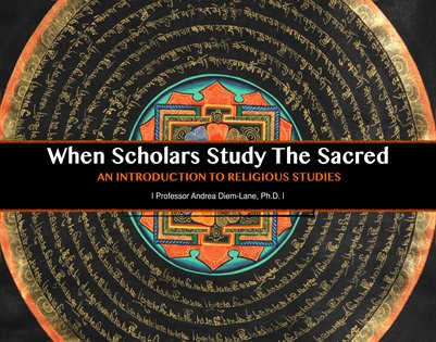 WHEN SCHOLARS STUDY THE SACRED: An Introduction to Religious Studies