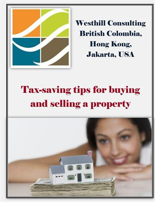 Westhill Consulting British Colombia, Hong Kong, Jakarta, USA: Tax-saving tips for buying and selling a property
